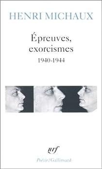 Epreuves, exorcismes, 1940-1944 par Michaux
