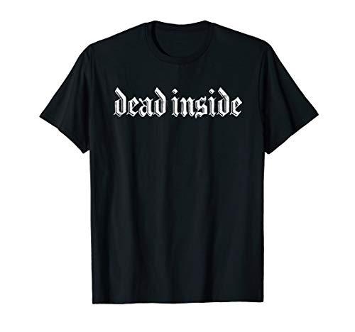Goth Punk Dead Inside Fierce Distressed Font Shirt]()