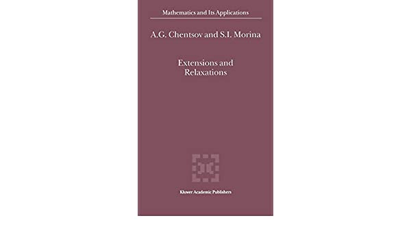 Extensions and Relaxations (Mathematics and Its Applications)