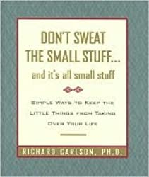 """Don""""t Sweat the Small Stuff... And It""""s All Small Stuff"""