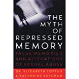The Myth of Repressed Memory : False Memories and Allegations of Sexual Abuse, Loftus, Elizabeth F. and Ketcham, Katherine, 0312114540