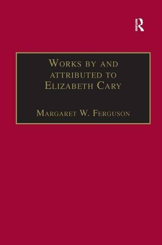 002: Works by and attributed to Elizabeth Cary: Printed Writings 1500–1640: Series 1, Part One, Volume 2 (The Early Modern Englishwoman: A Facsimile ... Writings, 1500–1640: Series I, Part One) by Routledge