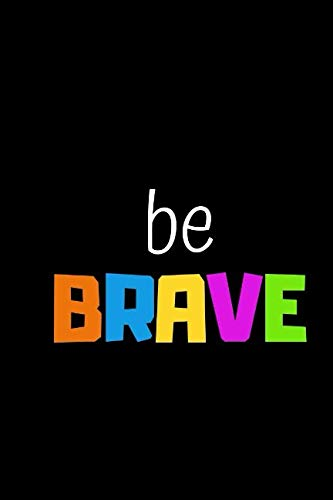 (BE BRAVE: NOTEBOOK AND JOURNAL FOR)