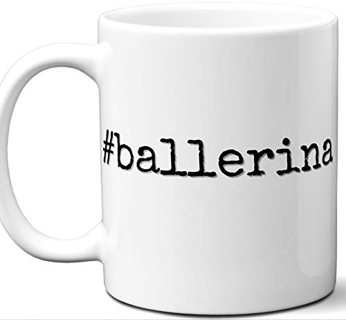 #ballerina Hashtag Mug Gift. Cool, Hip, Unique Instagram Themed Hash Tag Themed Tea Cup Idea for Men, Women, Fan, Lover, Birthday, Mothers Day Fathers Day Christmas, Coworker.
