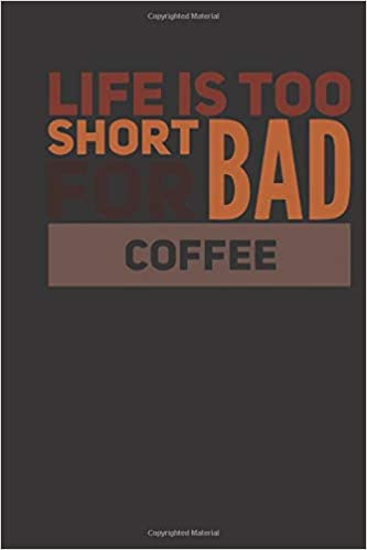 life is too short for bad coffee small lined humor coffee quotes