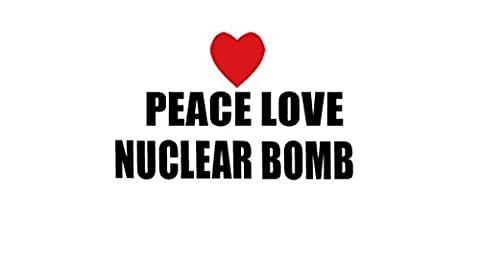 PEACE LOVE NUCLEAR BOMB Decal Car Laptop Wall Sticker (Nuclear Bomb Decal)