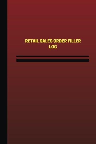 Retail Sales Order Filler Log (Logbook, Journal - 124 pages, 6 x 9 inches): Retail Sales Order Filler Logbook (Red Cover, Medium) (Unique Logbook/Record Books) pdf epub