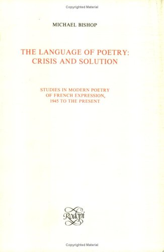 The Language of Poetry: Crisis and Solution (Studies in Modern Poetry of French Expression, 1945 to the Present; Faux Titre 1) (Degre Second (Rodopi (Firm)), 1.) by Editions Rodopi