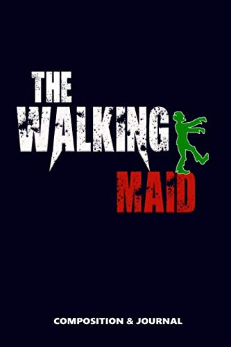 The Walking Maid: Composition Notebook, Funny Scary Zombie Birthday Journal for Maids to write on ()