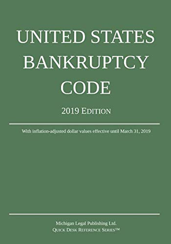 United States Bankruptcy Code; 2019 Edition (Chapter 11 Of The United States Bankruptcy Code)