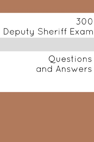 amazon com 300 deputy sheriff exam questions and answers ebook rh amazon com Exam Study Tips deputy sheriff written test study guide