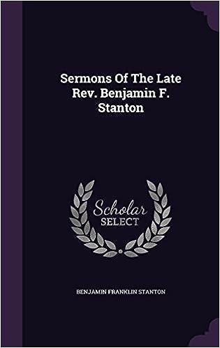 Sermons Of The Late Rev. Benjamin F. Stanton