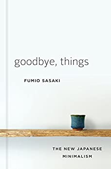 Goodbye, Things: The New Japanese Minimalism by [Sasaki, Fumio]