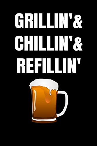 Grillin'& Chillin'& Refillin': Funny BBQ Beer Writing Journal Lined, Diary, Notebook Journal for Cooking, Grilling and Drinking