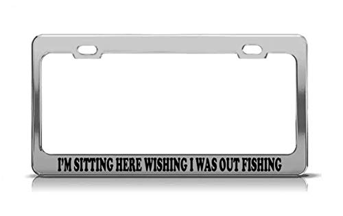 Product Express I'm Sitting HERE Wishing I was Out Fishing Laser Engraved Steel Metal Funny License Plate Frame