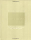 Being No One: The Self-Model Theory of Subjectivity (MIT Press)