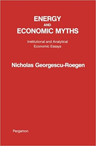 energy and economic myths institutional and analytical economic energy and economic myths institutional and analytical economic essays nicholas georgescu roegen 9781483172156 com books