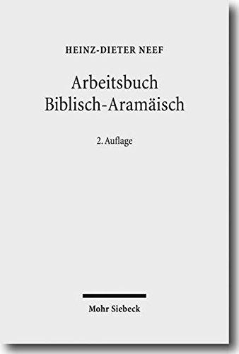 Arbeitsbuch Biblisch-Aramäisch: Materialien, Beispiele und Übungen zum Biblisch-Aramäisch