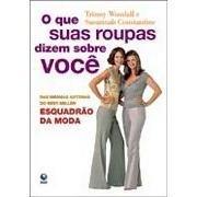 O Que Suas Roupas Dizem Sobre Você - What Your Clothes Say About You ( Portuguese ) - Trinny Woodall; Susannah Constantine