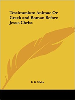 Book Testimonium Animae or Greek and Roman Before Jesus Christ (1908)