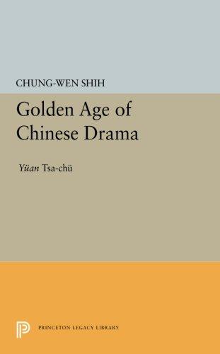 Download Golden Age of Chinese Drama: Yuan Tsa-Chu (Princeton Legacy Library) ebook
