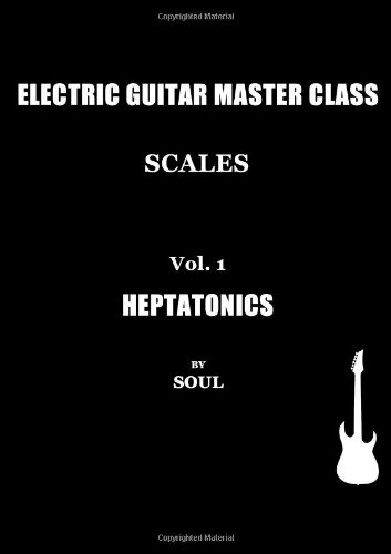 ELECTRIC GUITAR MASTER CLASS - Scales: Heptatonics Soul
