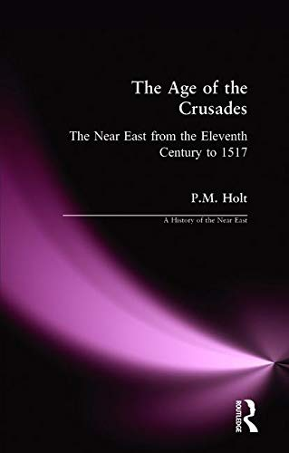 The Age of the Crusades (A History of the Near East)