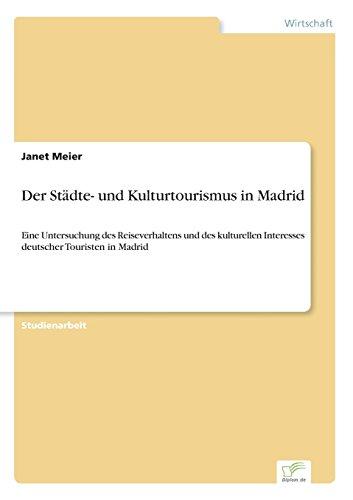 Der Städte- und Kulturtourismus in Madrid Eine Untersuchung des Reiseverhaltens und des kulturellen Interesses deutscher Touristen in Madrid  [Meier, Janet] (Tapa Blanda)