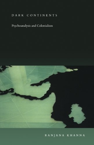 Dark Continents: Psychoanalysis and Colonialism (Post-Contemporary Interventions)
