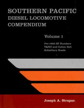 Southern Pacific Diesel Locomotive Compendium, Volume 1: Pre-1965 SP Numbers, T&NO and Cotton Belt Subsidiary Roads