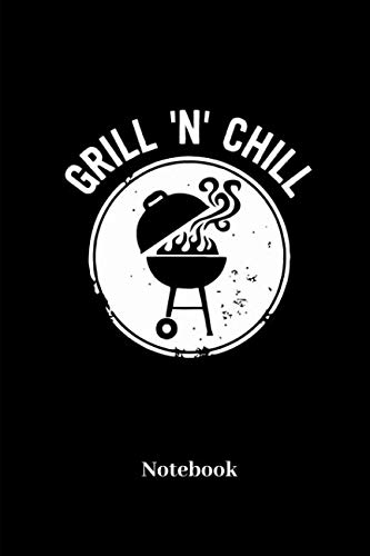 Grill Chill Notebook: Lined journal for BBQ, barbecue, barbeque, roast, steak,...