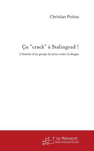 """Ça """"crack"""" à Stalingrad !: L'histoire d'un groupe de pères contre la drogue (ESSAI ET DOC) (French Edition)"""