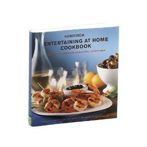 Nordstrom Entertaining At Home Cookbook  Delicious Recipes For Memorable Gatherings