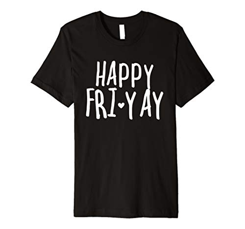 Happy Fri-Yay T Shirt Friday Lovers Fun Teacher Gifts Premium T-Shirt -