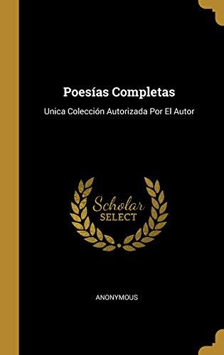 Poesías Completas Unica Colección Autorizada Por El Autor  [Anonymous] (Tapa Dura)