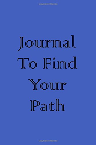 Journal To Find Your Path: 6 x 9, 108 Lined Pages (diary, notebook, journal)
