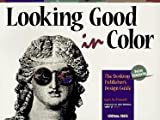 Looking Good in Color: The Desktop Publisher's Design Guide