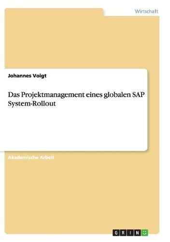 Das Projektmanagement Eines Globalen SAP System-Rollout (German Edition) pdf
