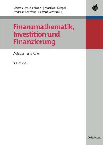 Finanzmathematik, Investition und Finanzierung: Aufgaben Und Fälle (Managementwissen für Studium und Praxis)