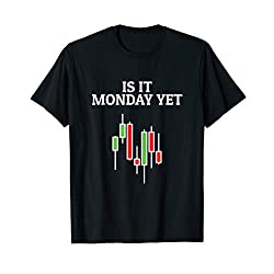 Is It Monday Yet Shirt Funny Stock Market Traders Gift
