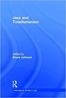 Jazz and Totalitarianism (Transnational Studies in Jazz)