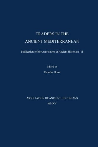 Traders in the Ancient Mediterranean: Publications of the Association of Ancient Historians 11 (Volume 11)