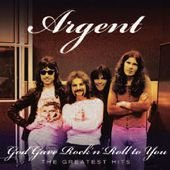 Argent - God Gave Rock N Roll To You: Greatest Hits - Zortam Music