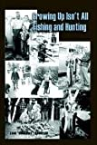 img - for Growing Up Isn't All Fishing and Hunting book / textbook / text book