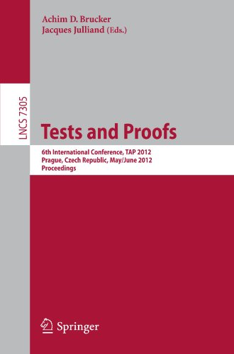 Tests and Proofs: 6th International Conference, TAP 2012, Prague, Czech Republic, May 31 -- June 1, 2012. Proceedings (Lecture Notes in Computer Science) by Brand: Springer