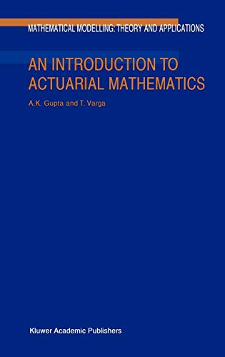 An Introduction to Actuarial Mathematics (Mathematical Modelling: Theory and Applications)
