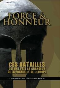 Force & Honneur Ces Batailles qui ont fait la grandeur de la France et de l'Europe par Pierre Vial