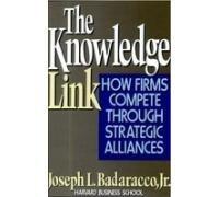 The Knowledge Link : How Firms Compete Through Strategic Alliances - Badaracco, Joseph L., Jr.