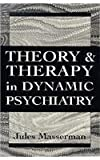 Theory and Therapy in Dynamic Psychiatry, Jules H. Masserman, 1568215118