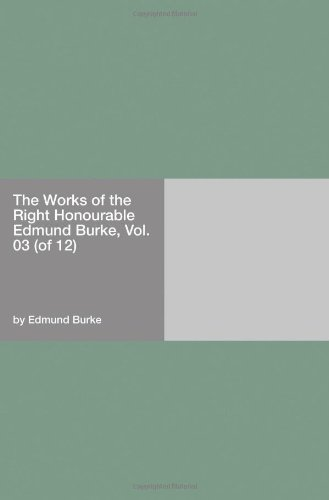 The Works of the Right Honourable Edmund Burke, Vol. 03 (of 12) PDF